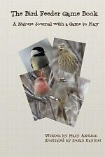 The Bird Feeder Game Book : A Nature Journal with a Game to Play by Mary...