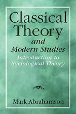 Classical Theory and Modern Studies : Introduction to Sociological Theory by...