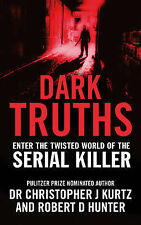 Dark Truths: Enter the Twisted World of the Serial Killer by Robert D....