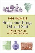 Stone and Dung, Oil and Spit : Jewish Daily Life in the Time of Jesus by Jodi...