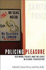 Policing Pleasure : Sex Work, Policy, and the State in Global Perspective...