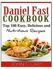 Daniel Fast Cookbook : Top 100 Easy, Delicious and Nutritious Recipes by John...