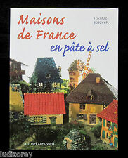 MAISONS DE FRANCE EN PATE A SEL - TECHNIQUE CUISSON PATRON VERNISSAGE - Ed 1999