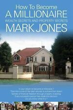 How to Become a Millionaire (Paperback) by Mark Jones : How to Retire in 6 to...
