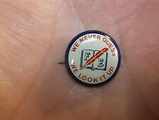 "#11 of 24, OLD VTG ANTIQUE CELLULOID BUTTON ""F/E, WE NEVER GUESS, WE LOOK IT UP"""