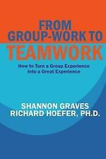 CAN-DO Reports: From Group-Work to Teamwork : How to Turn a Group Experience...