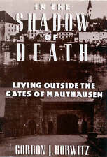 In the Shadow of Death: Living Outside the Gates of Mauthausen, By Horwitz, Gord