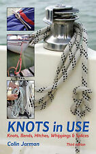 Knots in Use: Knots, Bends, Hitches, Whippings and Splices