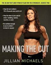 Making the Cut : The 30-Day Diet and Fitness Plan for the Strongest, Sexiest...