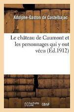 Histoire: Le Chateau de Caumont et les Personnages Qui y Ont Vecu by...