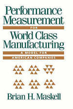 Performance Measurement for World Class Manufacturing: A Model for American Comp