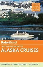 Fodor's The Complete Guide to Alaska Cruises (Full-color Travel Guide)-ExLibrary