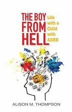 The Boy from Hell : Life with a Child with ADHD by Alison M. Thompson (2016,...