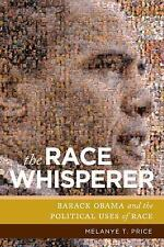 NEW - The Race Whisperer: Barack Obama and the Political Uses of Race