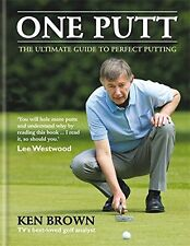 One Putt: The ultimate guide to perfect putting New Hardcover Book Ken Brown, Se