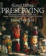 Good Home Preserving: Delicious Jams, Jellies, Chutneys, Pickles, Curds, Chee...