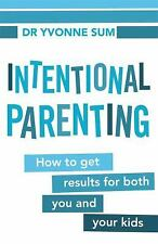 Intentional Parenting: How to Get Results for Both You and Your Kids, Sum, Dr. Y