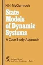 State Models of Dynamic Systems : A Case Study Approach by N. H. McClamroch...