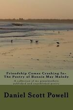 Friendship Comes Crashing in- the Poetry of Bonnie May Malody : A Collection...