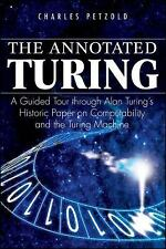 The Annotated Turing : A Guided Tour Through Alan Turing's Historic Paper on...