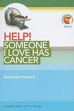 Help! Someone I Love Has Cancer by Deborah Howard (2010, Paperback)