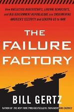 The Failure Factory: How Unelected Bureaucrats, Liberal Democrats, and Big Gover