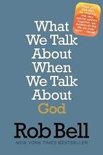 What We Talk About When We Talk About God: A Special Edition by Bell, Rob, Good
