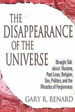 The Disappearance Of The Universe: Straight Talk About Illusions, Past Lives, Re