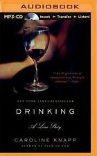 Drinking : A Love Story by Caroline Knapp (2015, MP3 CD, Unabridged)