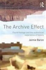 The Archive Effect : Found Footage and the Audiovisual Experience of History...