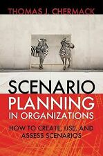 Scenario Planning in Organizations : How to Create, Use, and Assess Scenarios...