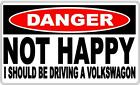 Danger Sign: Not Happy - I Should Be Driving A Volkswagon - Gift Idea, Man Cave