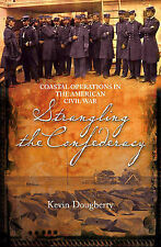 Strangling The Confederacy: Coastal Operations in the American Civil War, Kevin