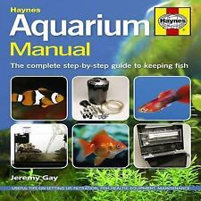 Aquarium Manual: The Complete Step-by-Step Guide to Keeping Fish, Gay, Jeremy