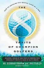 The 8 Traits of Champion Golfers : How to Develop the Mental Game of a Pro by...
