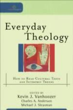 Everyday Theology: How to Read Cultural Texts and Interpret Trends Cultural Exe