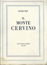 Guido Rey - Il Monte Cervino - II Edizione 1926 Storia della Montagna Alpinismo