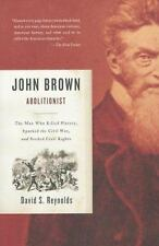 John Brown, Abolitionist: The Man Who Killed Slavery, Sparked the Civil War, and