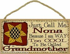 Just Call Me Nona Too Cool to Be Called Grandmother Primitive Sunflower 5X10""