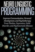 Neuro Linguistic Programming : Improve Communication, Personal Development...