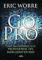 Go Pro : 7 Pasos para Convertirse en un Profesional Del Mercadeo en Red by...