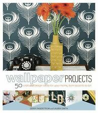 Wallpaper Projects: 50 Craft and Design Ideas for Your Home, from Accents to Art