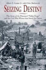 Seizing Destiny : The Army of the Potomac's Valley Forge and the Civil War...
