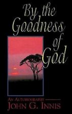By the Goodness of God: An Autobiography of John G. Innis