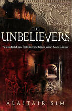 The Unbelievers by Alastair Sim (Paperback, 2009)