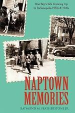 Naptown Memories : One Boy's Life Growing up in Indianapolis--1930s And 1940s...