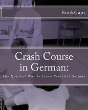 Crash Course in German : The Quickest Way to Learn Essential German by...