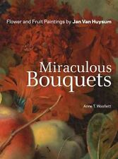 Miraculous Bouquets Flower and Fruit Paintings by Jan van Huysum 9781606060902