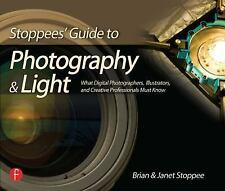 Stoppees' Guide to Photography and Light: What Digital Photographers, Illustrato