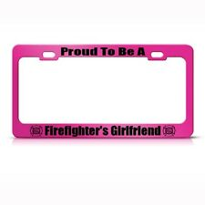 PROUD FIREFIGHTER GIRLFRIEND Metal License Plate Frame